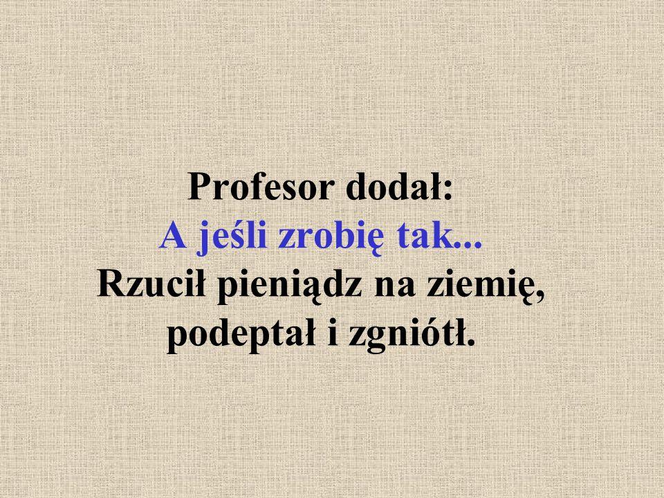 Profesor dodał: A jeśli zrobię tak