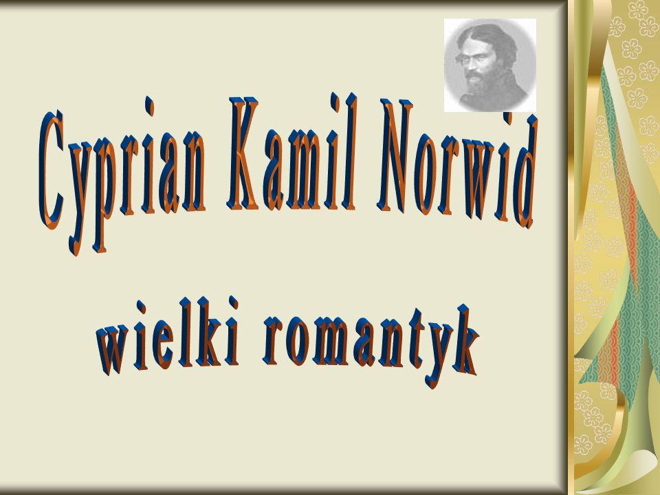 Cyprian Kamil Norwid wielki romantyk