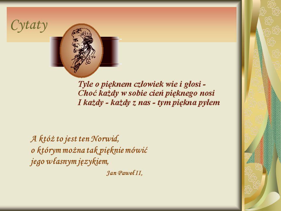 Cytaty A któż to jest ten Norwid, o którym można tak pięknie mówić jego własnym językiem, Jan Paweł II,