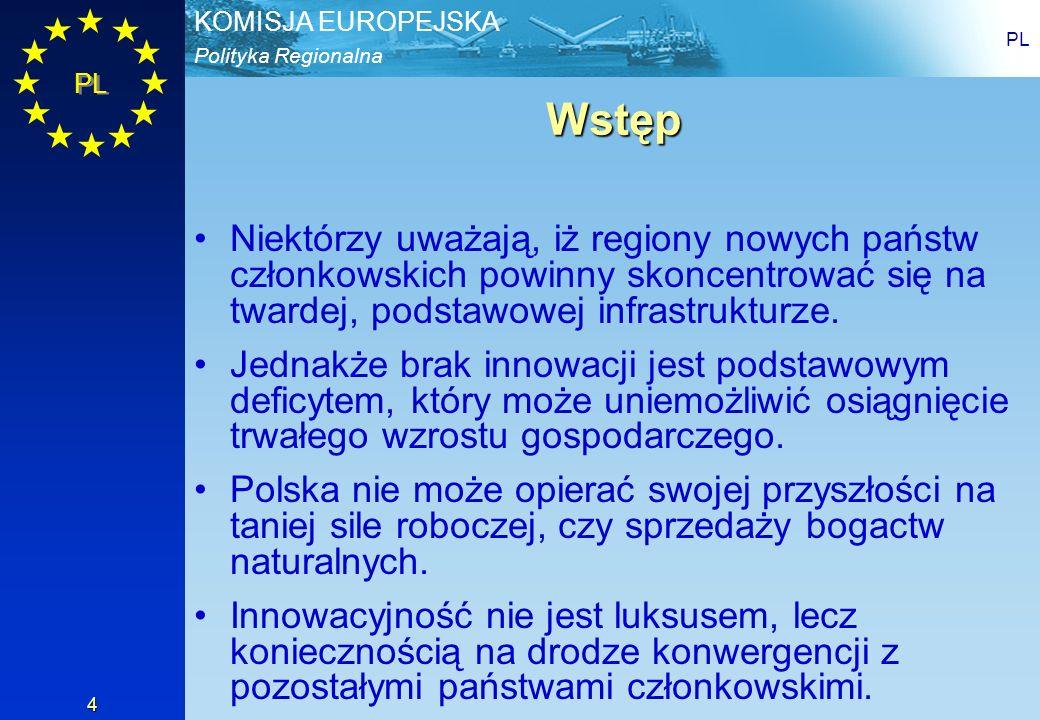 PL Wstęp. Niektórzy uważają, iż regiony nowych państw członkowskich powinny skoncentrować się na twardej, podstawowej infrastrukturze.