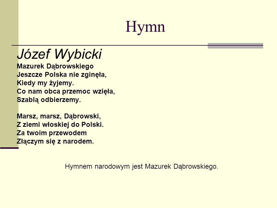 Hymnem narodowym jest Mazurek Dąbrowskiego.