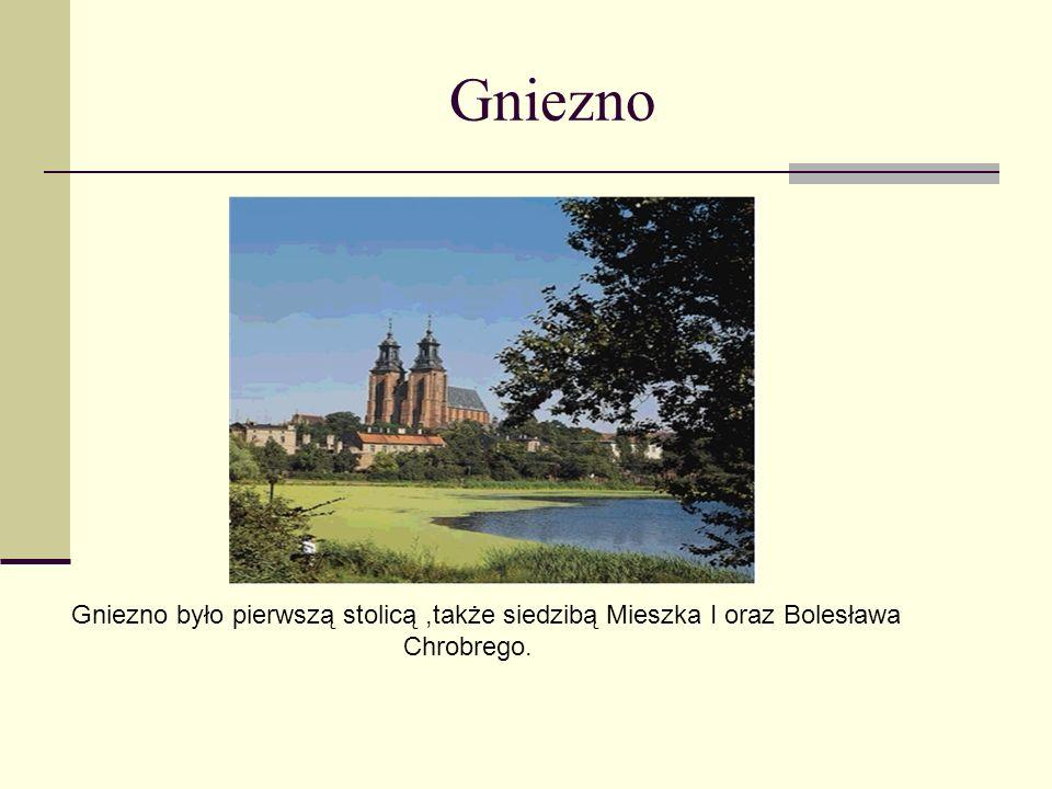 Gniezno Gniezno było pierwszą stolicą ,także siedzibą Mieszka I oraz Bolesława Chrobrego.