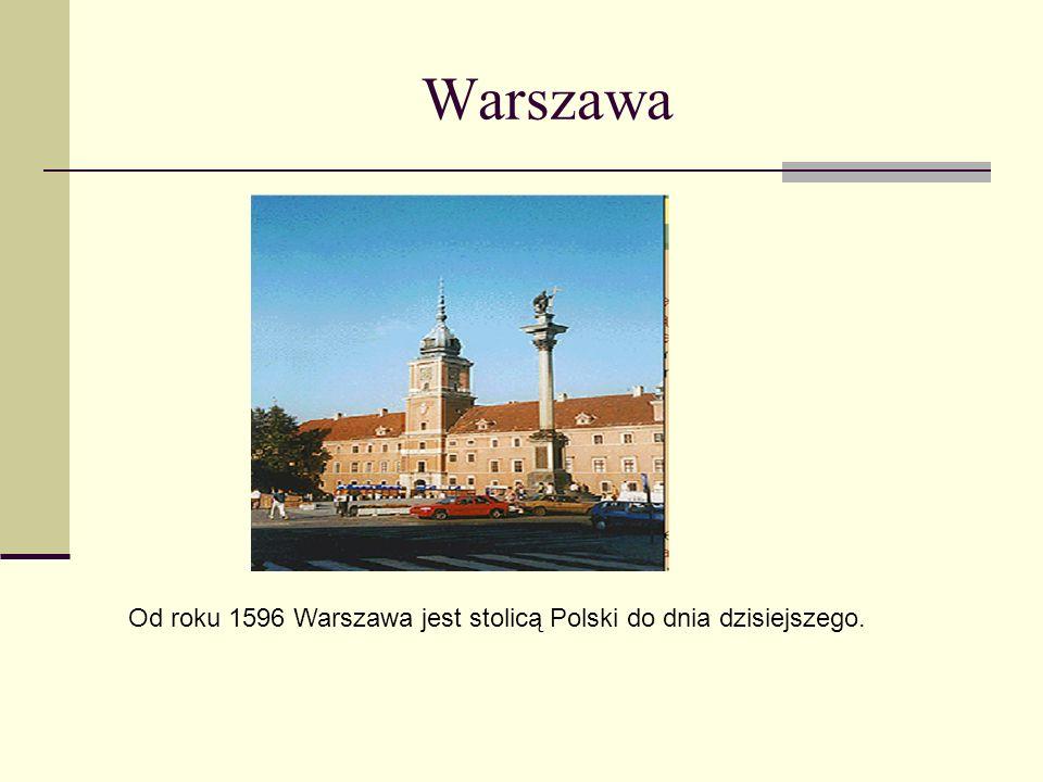Od roku 1596 Warszawa jest stolicą Polski do dnia dzisiejszego.