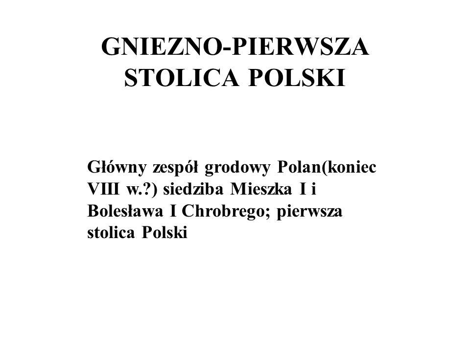 GNIEZNO-PIERWSZA STOLICA POLSKI