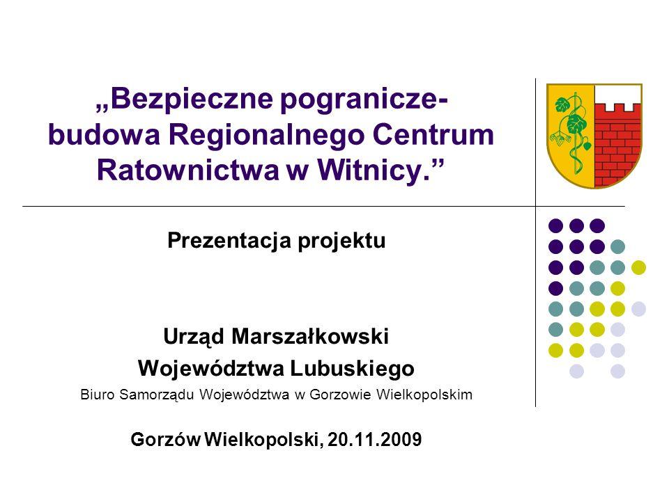 """""""Bezpieczne pogranicze- budowa Regionalnego Centrum Ratownictwa w Witnicy."""