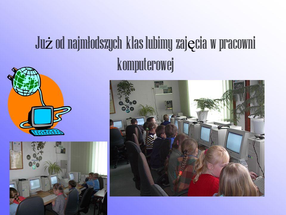 Już od najmłodszych klas lubimy zajęcia w pracowni komputerowej