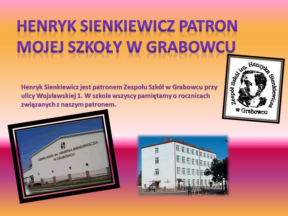 Henryk Sienkiewicz Patron mojej szkoły W Grabowcu
