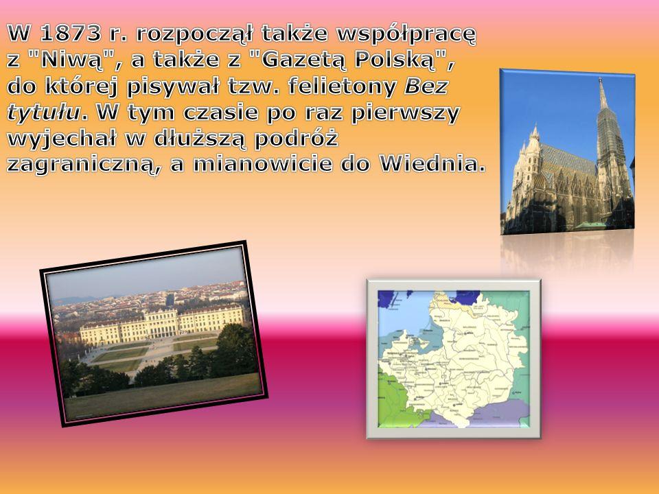 W 1873 r. rozpoczął także współpracę z Niwą , a także z Gazetą Polską ,