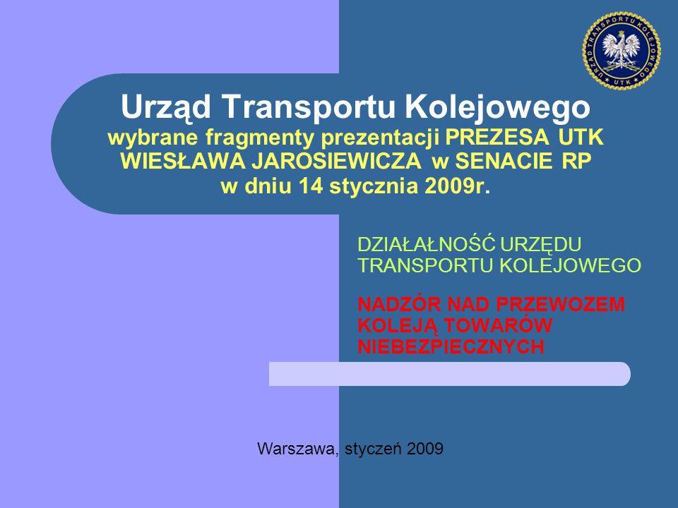 Urząd Transportu Kolejowego wybrane fragmenty prezentacji PREZESA UTK WIESŁAWA JAROSIEWICZA w SENACIE RP w dniu 14 stycznia 2009r.