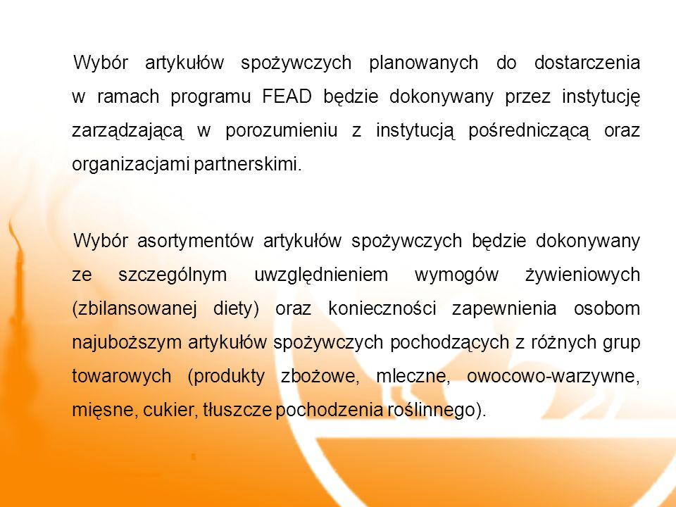 Wybór artykułów spożywczych planowanych do dostarczenia w ramach programu FEAD będzie dokonywany przez instytucję zarządzającą w porozumieniu z instytucją pośredniczącą oraz organizacjami partnerskimi.