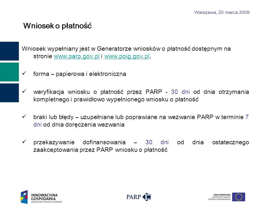 Wniosek o płatność Wniosek wypełniany jest w Generatorze wniosków o płatność dostępnym na stronie www.parp.gov.pl i www.poig.gov.pl.