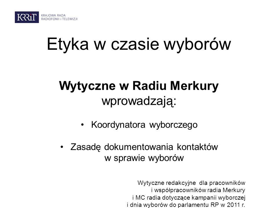 Etyka w czasie wyborów Wytyczne w Radiu Merkury wprowadzają: