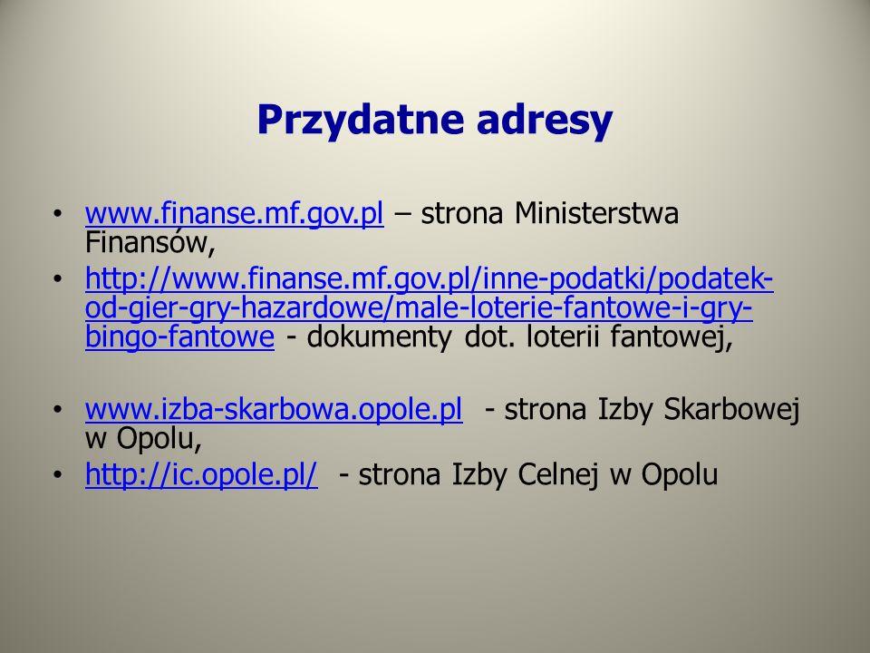 Przydatne adresy www.finanse.mf.gov.pl – strona Ministerstwa Finansów,