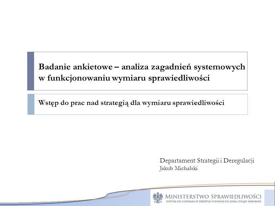 Badanie ankietowe – analiza zagadnień systemowych w funkcjonowaniu wymiaru sprawiedliwości
