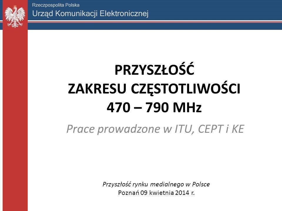 PRZYSZŁOŚĆ ZAKRESU CZĘSTOTLIWOŚCI 470 – 790 MHz