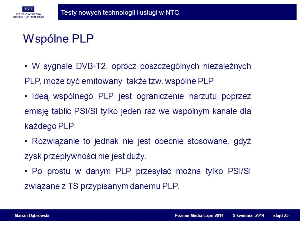 Wspólne PLP W sygnale DVB-T2, oprócz poszczególnych niezależnych PLP, może być emitowany także tzw. wspólne PLP.