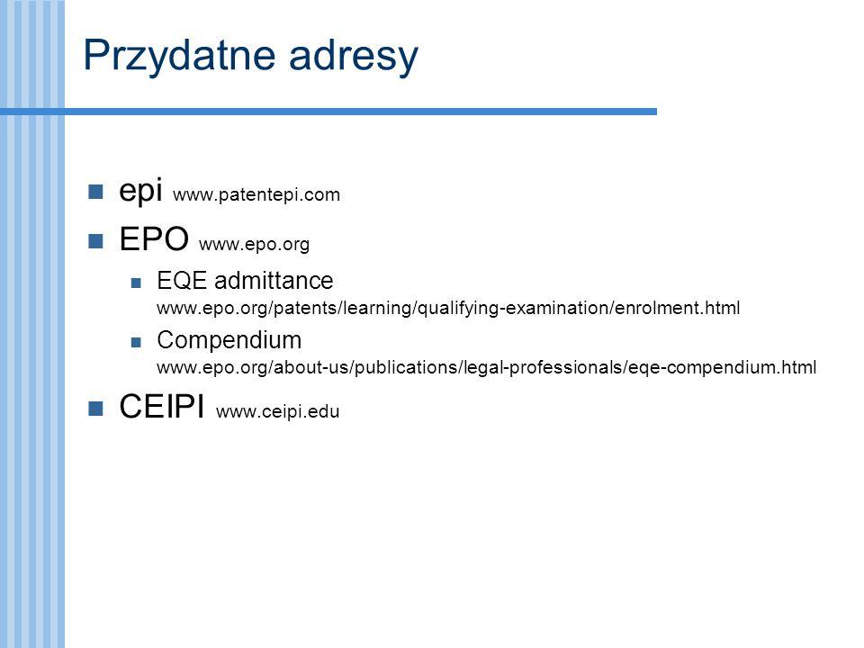 Przydatne adresy epi www.patentepi.com EPO www.epo.org