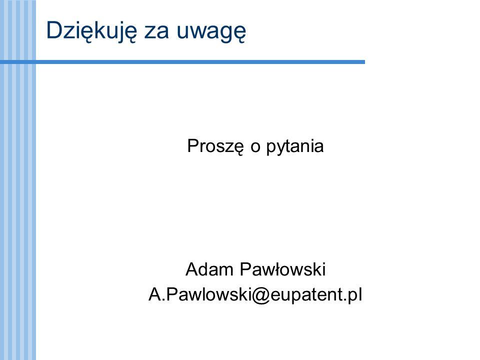 Dziękuję za uwagę Proszę o pytania Adam Pawłowski