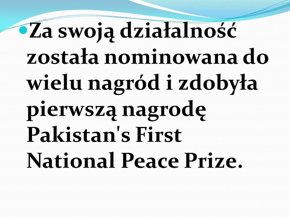 Za swoją działalność została nominowana do wielu nagród i zdobyła pierwszą nagrodę Pakistan s First National Peace Prize.