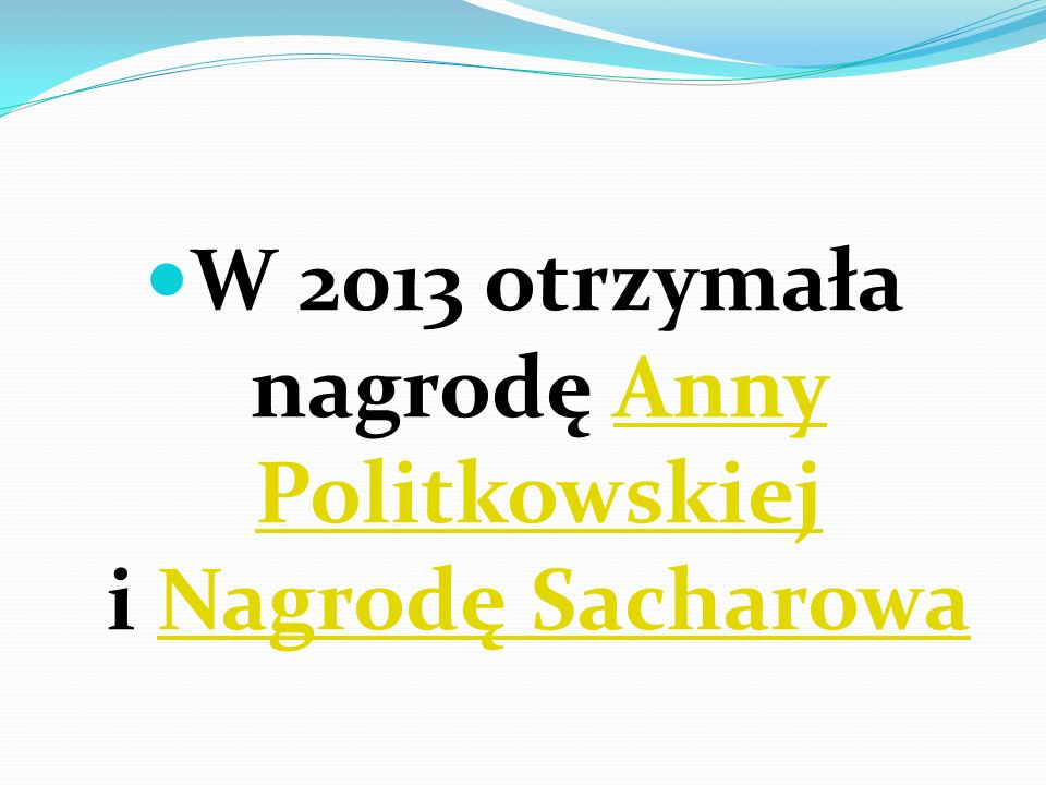 W 2013 otrzymała nagrodę Anny Politkowskiej i Nagrodę Sacharowa