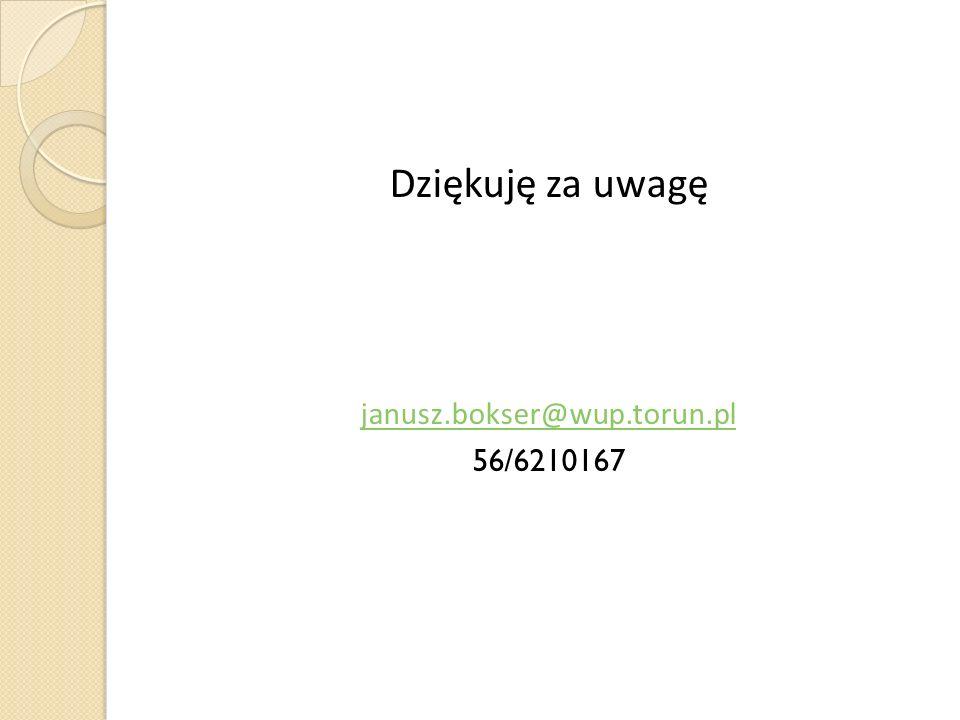 Dziękuję za uwagę janusz.bokser@wup.torun.pl 56/6210167