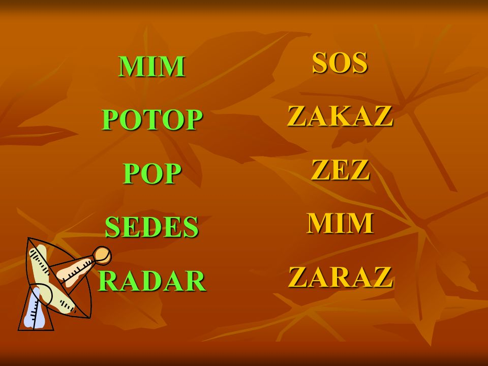 SOS ZAKAZ ZEZ MIM ZARAZ MIM POTOP POP SEDES RADAR