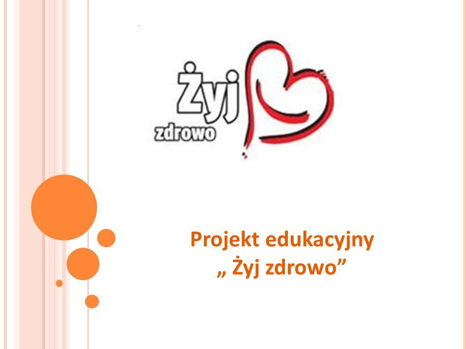 """Projekt edukacyjny """" Żyj zdrowo"""