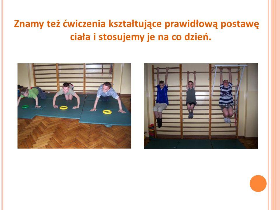 Znamy też ćwiczenia kształtujące prawidłową postawę ciała i stosujemy je na co dzień.