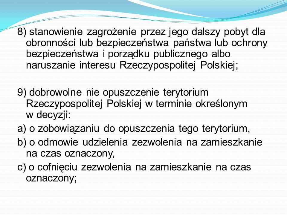 8) stanowienie zagrożenie przez jego dalszy pobyt dla obronności lub bezpieczeństwa państwa lub ochrony bezpieczeństwa i porządku publicznego albo naruszanie interesu Rzeczypospolitej Polskiej;