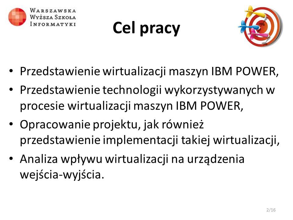 Cel pracy Przedstawienie wirtualizacji maszyn IBM POWER,