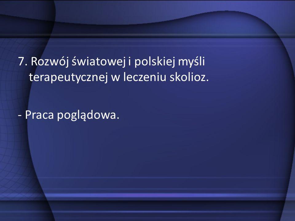 7. Rozwój światowej i polskiej myśli terapeutycznej w leczeniu skolioz