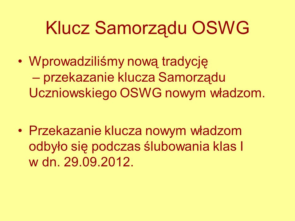 Klucz Samorządu OSWG Wprowadziliśmy nową tradycję – przekazanie klucza Samorządu Uczniowskiego OSWG nowym władzom.