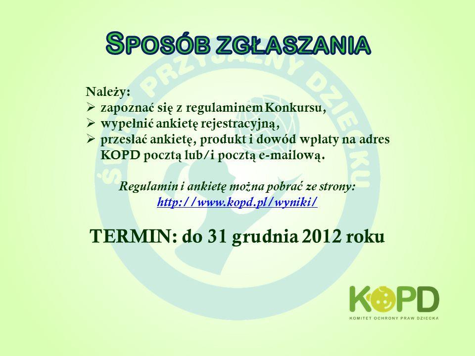 Sposób zgłaszania TERMIN: do 31 grudnia 2012 roku Należy: