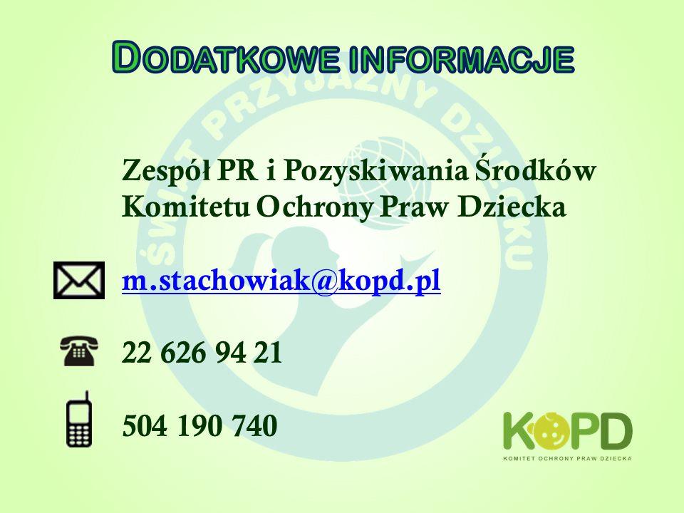 Dodatkowe informacjeZespół PR i Pozyskiwania Środków Komitetu Ochrony Praw Dziecka. m.stachowiak@kopd.pl.
