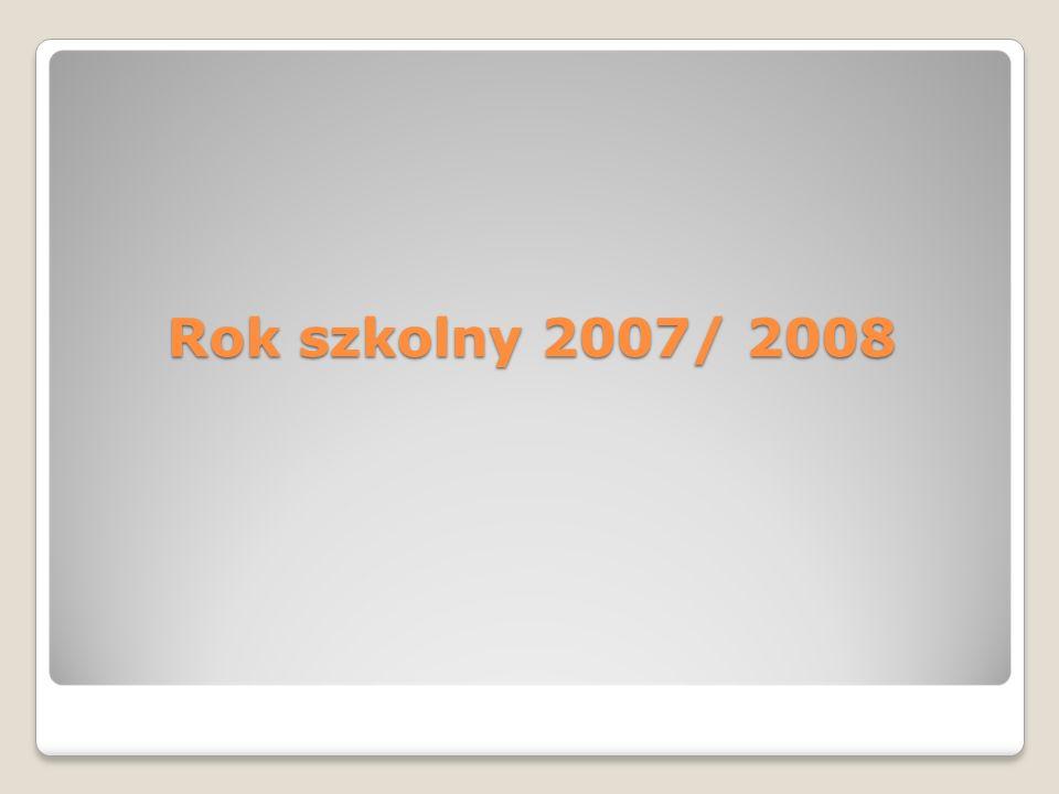 Rok szkolny 2007/ 2008