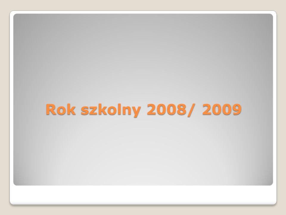 Rok szkolny 2008/ 2009