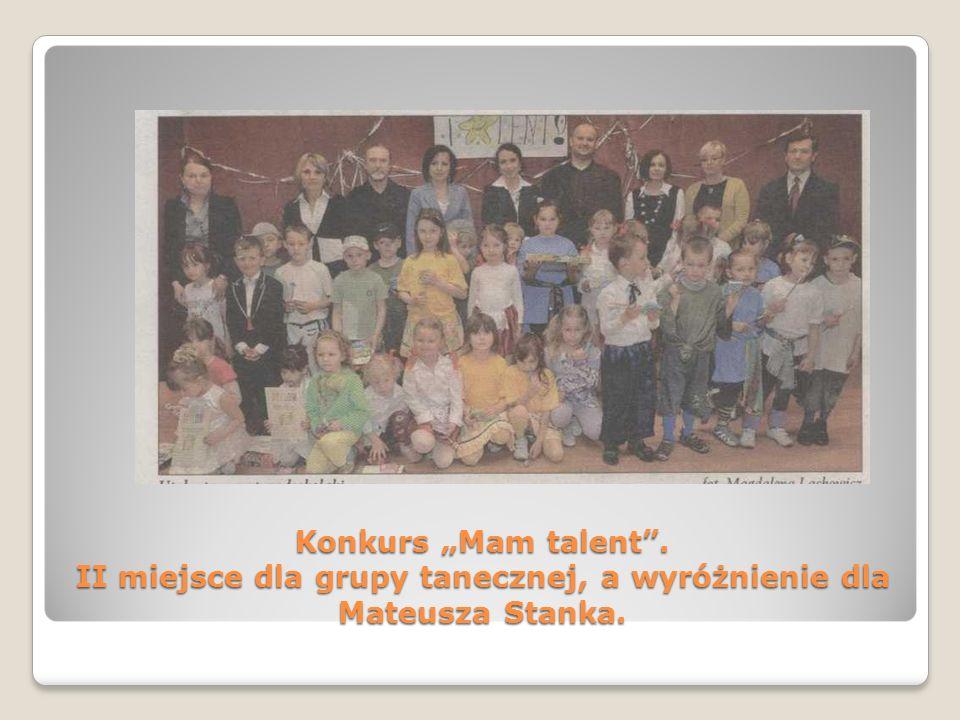 """Konkurs """"Mam talent . II miejsce dla grupy tanecznej, a wyróżnienie dla Mateusza Stanka."""