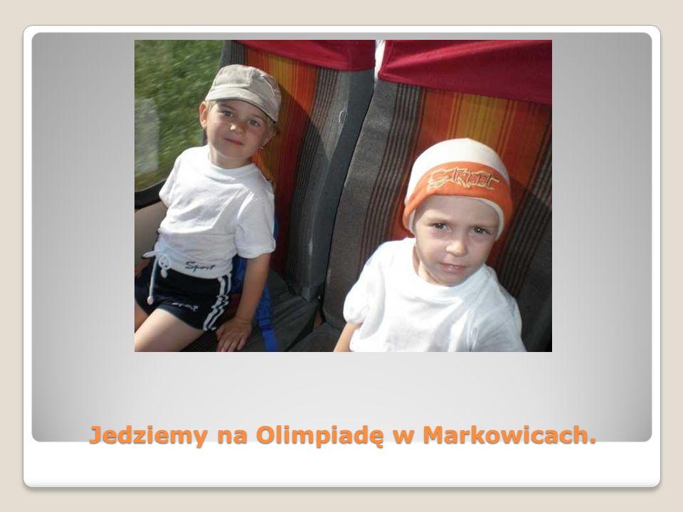 Jedziemy na Olimpiadę w Markowicach.