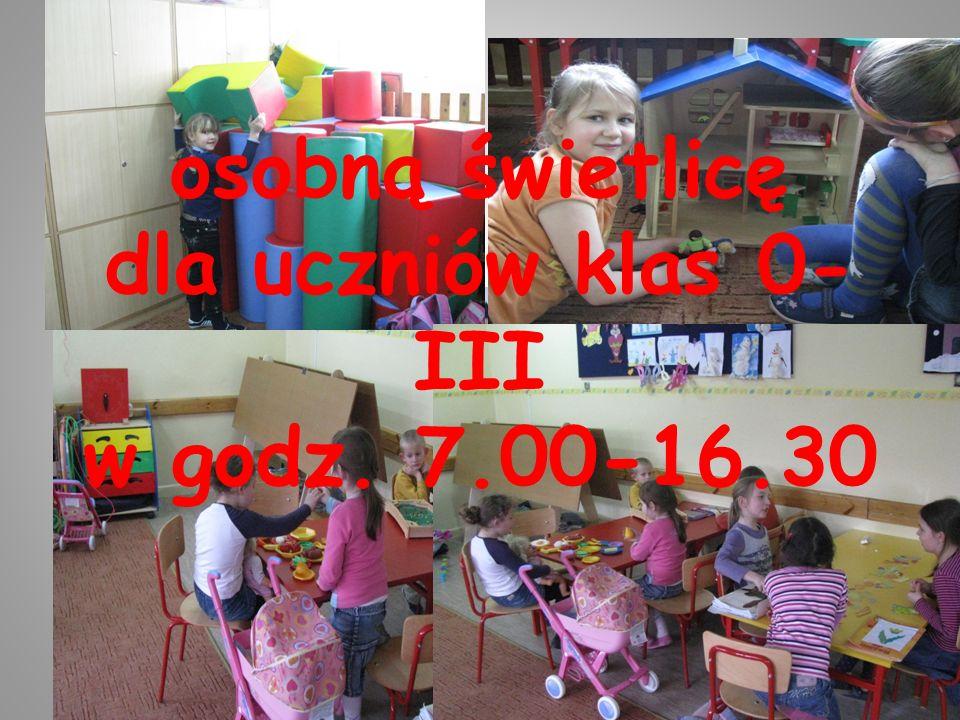 osobną świetlicę dla uczniów klas 0-III w godz. 7.00-16.30