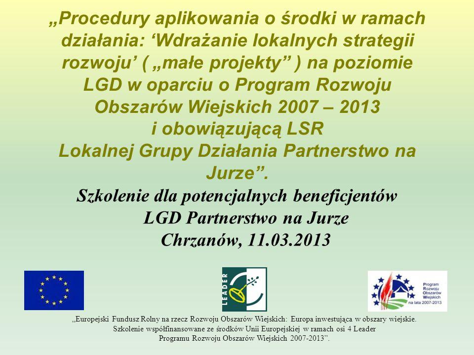 """""""Procedury aplikowania o środki w ramach działania: 'Wdrażanie lokalnych strategii rozwoju' ( """"małe projekty ) na poziomie LGD w oparciu o Program Rozwoju Obszarów Wiejskich 2007 – 2013 i obowiązującą LSR Lokalnej Grupy Działania Partnerstwo na Jurze ."""