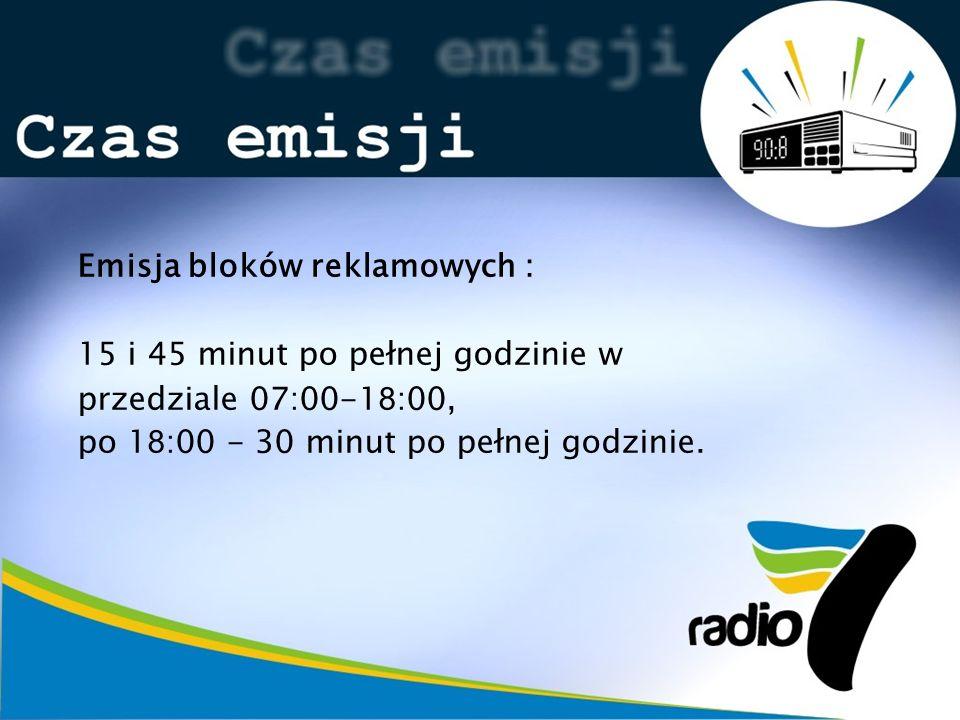 Emisja bloków reklamowych : 15 i 45 minut po pełnej godzinie w przedziale 07:00-18:00, po 18:00 - 30 minut po pełnej godzinie.
