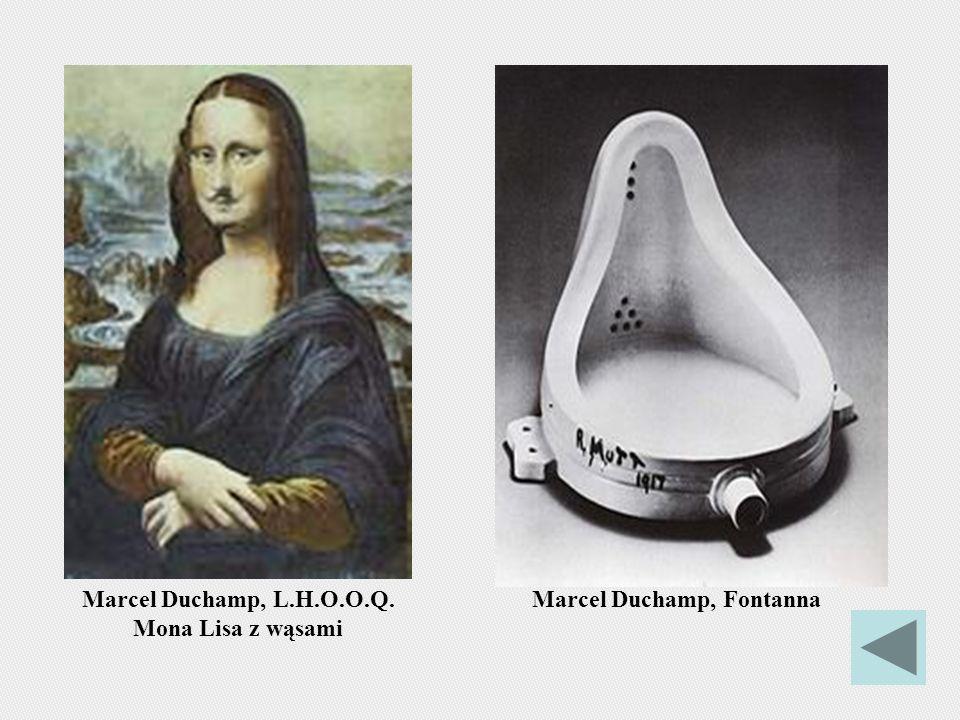 Marcel Duchamp, L.H.O.O.Q. Mona Lisa z wąsami Marcel Duchamp, Fontanna