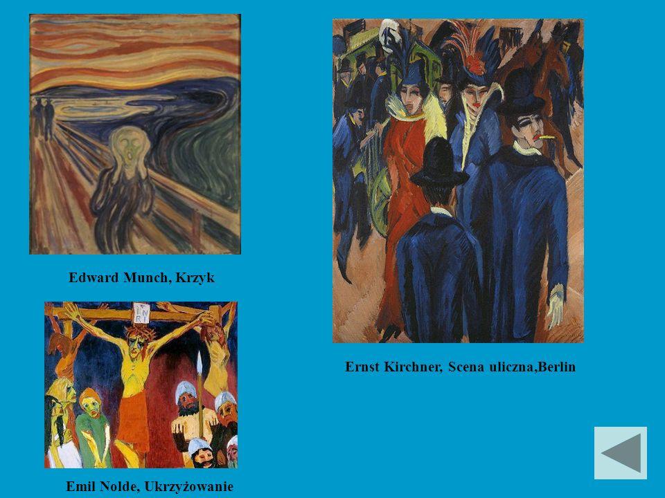 Ernst Kirchner, Scena uliczna,Berlin Emil Nolde, Ukrzyżowanie