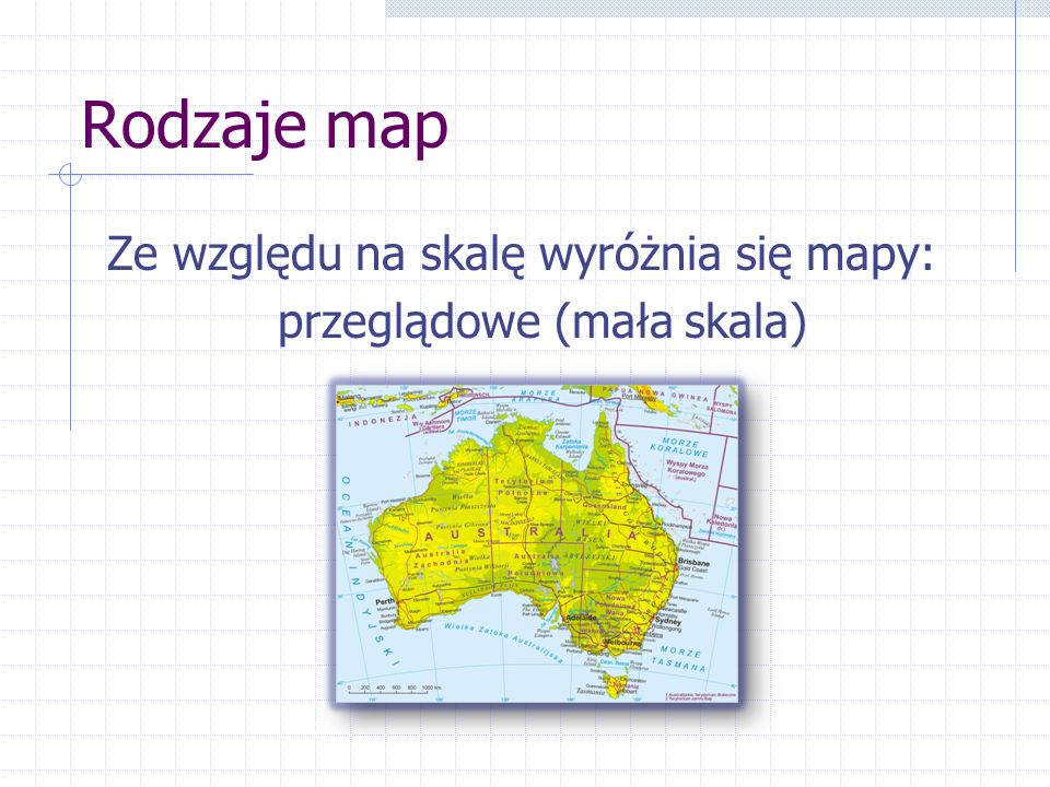 Rodzaje map Ze względu na skalę wyróżnia się mapy: przeglądowe (mała skala)