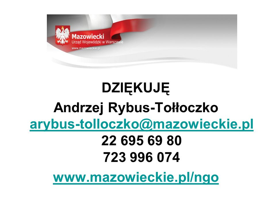 DZIĘKUJĘ Andrzej Rybus-Tołłoczko arybus-tolloczko@mazowieckie.pl 22 695 69 80 723 996 074.