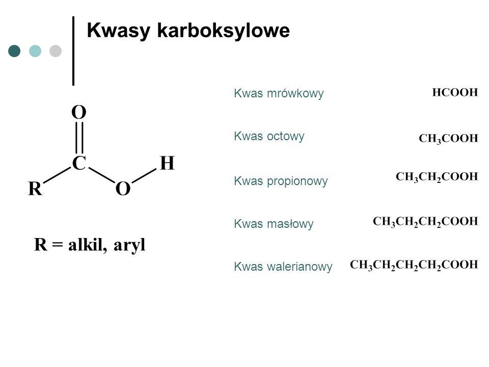 Kwasy karboksylowe R = alkil, aryl Kwas mrówkowy Kwas octowy