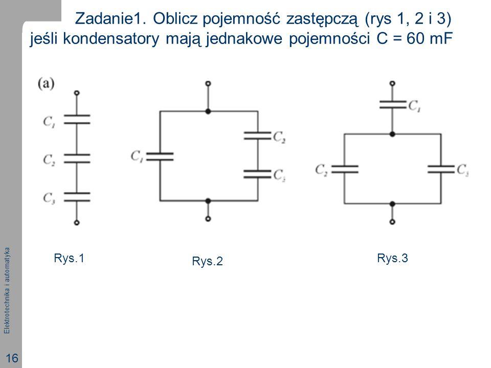 Zadanie1. Oblicz pojemność zastępczą (rys 1, 2 i 3) jeśli kondensatory mają jednakowe pojemności C = 60 mF