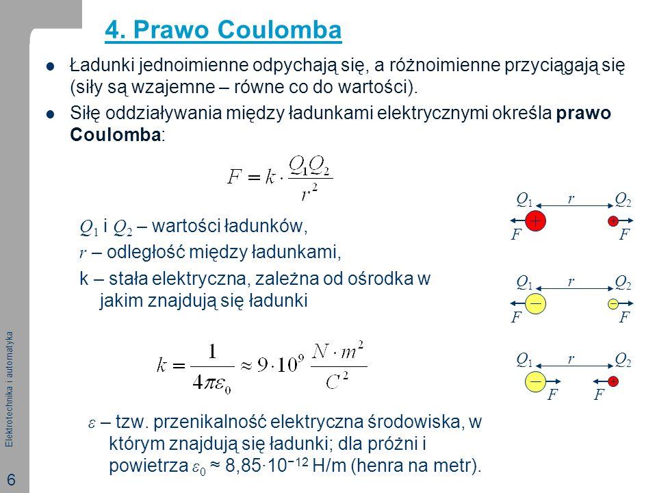 4. Prawo Coulomba Ładunki jednoimienne odpychają się, a różnoimienne przyciągają się (siły są wzajemne – równe co do wartości).