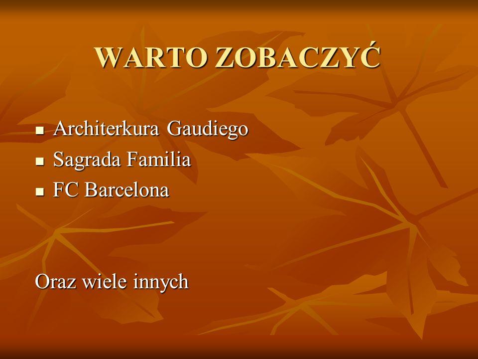 WARTO ZOBACZYĆ Architerkura Gaudiego Sagrada Familia FC Barcelona