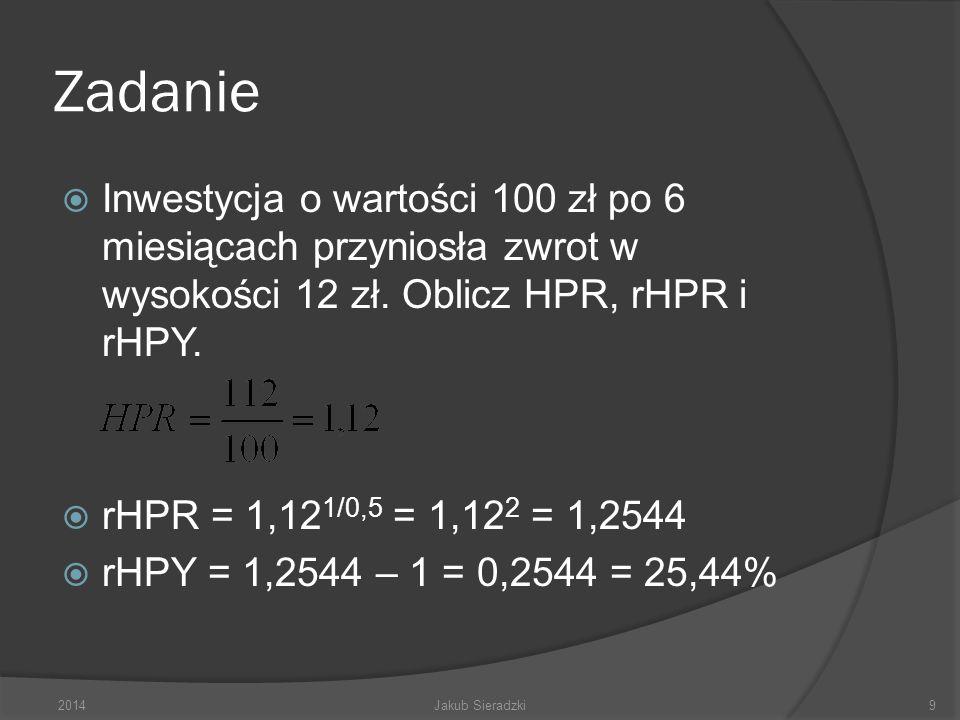 Zadanie Inwestycja o wartości 100 zł po 6 miesiącach przyniosła zwrot w wysokości 12 zł. Oblicz HPR, rHPR i rHPY.